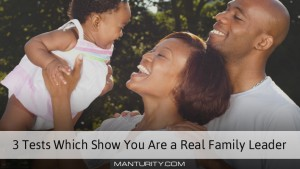 3 Tests Which Show You Are a Real Family Leader