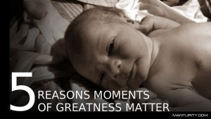 5 Reasons Moments of Greatness Matter