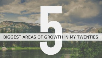 5 Biggest Areas of Growth in my Twenties