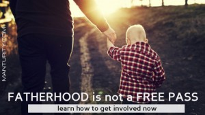 Why Fatherhood is Not a Free Pass and How to get Involved Now