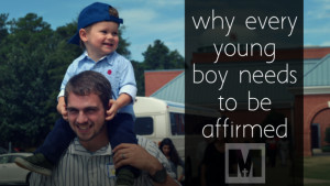 Why and How Every Father Should Be Affirming His Young Son