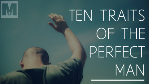 The Pursuit of Excellence – 10 Traits of the Perfect Man