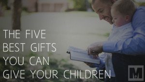 The 5 Best Gifts You Can Give Your Children
