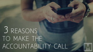 3 Reasons to Make the Accountability Call