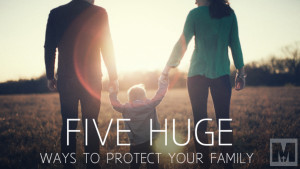 5 Huge Ways to Protect Your Family