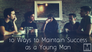 10 Ways to Maintain Success as a Young Man