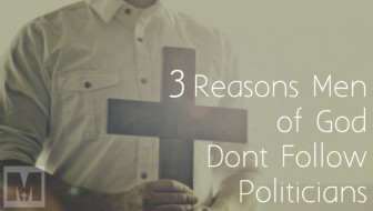 3 Reasons Men of God Don't Follow Politicians
