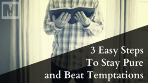 3 Easy Steps to Stay Pure and Beat Temptations