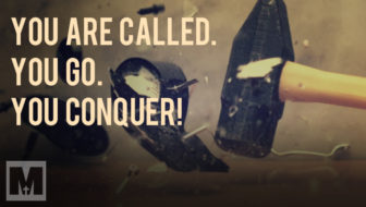 You Are Called. You Go. You Conquer!