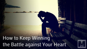 How to Keep Winning the Battle against Your Heart