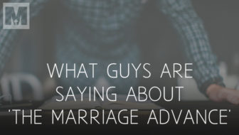 "What Guys are Saying About ""The Marriage Advance"""